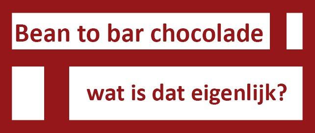wat is bean to bar chocolade bijzondere origine goede eerlijke chocolade