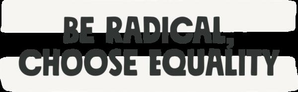 be radical choose equality